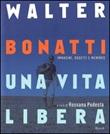 Walter Bonatti. Una vita libera Libro di