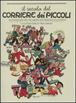Il secolo del Corriere dei Piccoli. Un'antologia del più amato settimanale illustrato