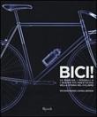 Bici! Le marche, i modelli e i design più prestigiosi della storia del ciclismo