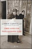 I miei anni con papa Giovanni XXIII. Conversazione con Ezio Bolis Libro di  Ezio Bolis, Loris Francesco Capovilla
