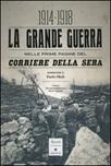 La grande guerra nelle prime pagine del Corriere della Sera (1914-1918). Ediz. illustrata