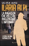 Ilaria Alpi. La ragazza che voleva raccontare l'inferno. Storia di una giornalista