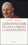 Giovanni XXIII, in una carezza la rivoluzione Libro di  Stefania Falasca