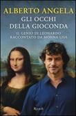 Gli occhi della Gioconda. Il genio di Leonardo raccontato da Monna Lisa Libro di  Alberto Angela
