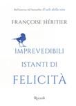 Imprevedibili istanti di felicità Libro di  Françoise Héritier