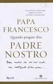 Quando pregate dite Padre nostro Libro di Francesco (Jorge Mario Bergoglio), Marco Pozza
