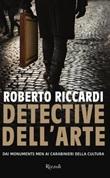 Detective dell'arte. Dai Monuments Men ai carabinieri della cultura Libro di  Roberto Riccardi