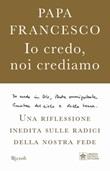 Io credo, noi crediamo. Una riflessione inedita sulle radici della nostra fede Libro di Francesco (Jorge Mario Bergoglio)