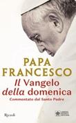 Il Vangelo della domenica. Commentato dal Santo Padre Libro di Francesco (Jorge Mario Bergoglio)