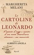 Le cartoline di Leonardo. Il racconto di viaggi e incontri di una mente straordinaria attraverso i suoi manoscritti Libro di  Margherita Melani
