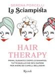 Hair therapy. Prima, durante e dopo lo shampoo. Tutto quello che devi sapere per avere i capelli bellissimi Libro di La Sciampista