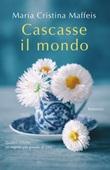 Cascasse il mondo Libro di  Maria Cristina Maffeis