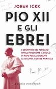 Pio XII e gli ebrei. L'archivista del Vaticano rivela finalmente il ruolo di papa Pacelli durante la Seconda guerra mondiale Libro di  Johan Ickx