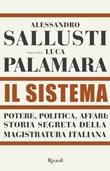 Il sistema. Potere, politica affari: storia segreta della magistratura italiana Libro di  Alessandro Sallusti
