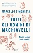 Tutti gli uomini di Machiavelli. Amici, nemici (e un'amante) Ebook di  Marcello Simonetta