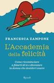 L' Accademia della felicità. Come ricominciare a fidarti di te e diventare la donna che desideri essere Ebook di  Francesca Zampone