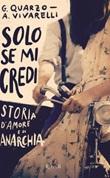 Solo se mi credi. Storia d'amore e anarchia Ebook di  Guido Quarzo, Anna Vivarelli