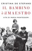 Il bambino è il maestro. Vita di Maria Montessori Ebook di  Cristina De Stefano