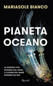 Pianeta oceano. La nostra vita dipende dal mare, il futuro del mare dipende da noi Ebook di  Mariasole Bianco