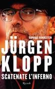 Jürgen Klopp. Scatenate l'inferno Ebook di  Raphael Honigstein