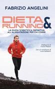 Dieta & running. La guida scientifica definitiva all'alimentazione per chi corre Ebook di  Fabrizio Angelini