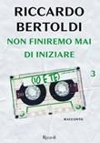 Non finiremo mai di iniziare (io e te). Un bacio in sospeso e poi... Ebook di  Riccardo Bertoldi