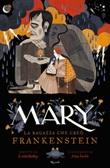 Mary. La ragazza che creò Frankenstein Ebook di  Linda Bailey