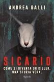 Sicario. Come si diventa un killer. Una storia vera Ebook di  Andrea Galli
