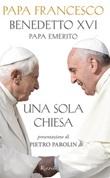 Una sola Chiesa Ebook di Francesco (Jorge Mario Bergoglio),Benedetto XVI (Joseph Ratzinger)
