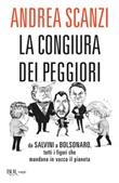 La congiura dei peggiori. Da Salvini a Bolsonaro, tutti i figuri che mandano in vacca il pianeta Ebook di  Andrea Scanzi