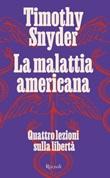 La malattia americana. Quattro lezioni sulla libertà Ebook di  Timothy Snyder