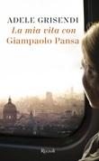 La mia vita con Giampaolo Pansa Ebook di  Adele Grisendi