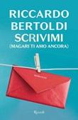 Scrivimi (magari ti amo ancora) Ebook di  Riccardo Bertoldi