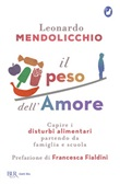 Il peso dell'amore. Capire i disturbi alimentari partendo da famiglia e scuola Ebook di  Leonardo Mendolicchio