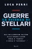 La scienza di Guerre Stellari. Dal Millennium Falcon alla spada laser cosa è «fanta» e cosa è «scienza» Ebook di  Luca Perri