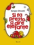 Si fa presto a dire elefante. Ediz. illustrata Ebook di  Sergio Olivotti