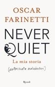 Never quiet. La mia storia (autorizzata malvolentieri) Ebook di  Oscar Farinetti