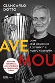 Ave Mou. Il grande ritorno di José Mourinho Ebook di  Giancarlo Dotto