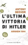 L' ultima vittoria di Hitler. Arnhem 1944 Ebook di  Antony Beevor