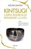 Kintsugi. L'arte segreta di riparare la vita Ebook di  Céline Santini