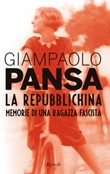 La repubblichina. Memorie di una ragazza fascista Ebook di  Giampaolo Pansa