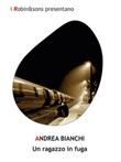 Un ragazzo in fuga Ebook di  Andrea Bianchi, Andrea Bianchi