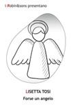 Forse un angelo Ebook di  Lisetta Tosi, Lisetta Tosi