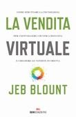 La vendita virtuale. Come sfruttare la tecnologia per coinvolgere i buyer a distanza e chiudere le vendite in fretta Libro di  Jeb Blount