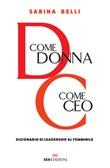 D come donna, C come CEO. Dizionario di leadership al femminile Libro di  Sabina Belli