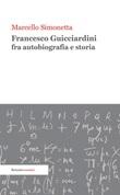 Francesco Guicciardini fra autobiografia e storia Ebook di  Marcello Simonetta, Marcello Simonetta