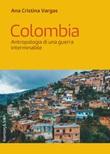 Colombia. Antropologia di una guerra interminabile Ebook di  Ana Cristina Vargas