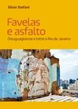 Favelas e asfalto. Disuguaglianze e lotte a Rio de Janeiro Ebook di  Silvia Stefani