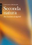Seconda natura. Da Lascaux al digitale Ebook di  Gaetano Chiurazzi