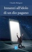 Innanzi all'idolo di un dio pagano Libro di  Claudio Balugani